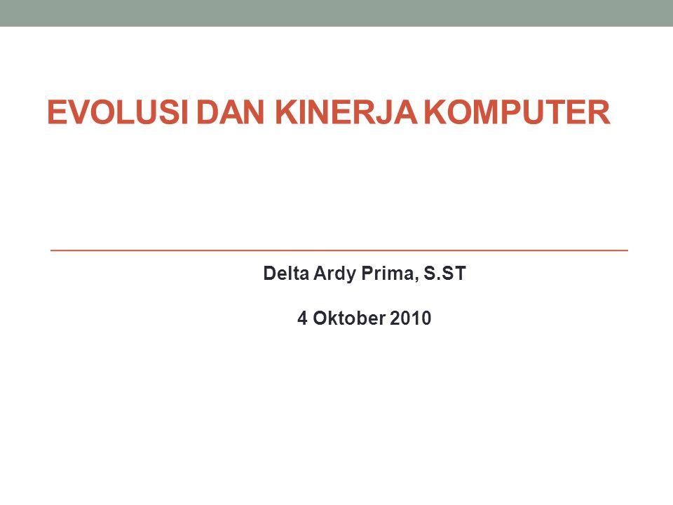 EVOLUSI DAN KINERJA KOMPUTER Delta Ardy Prima, S.ST 4 Oktober 2010