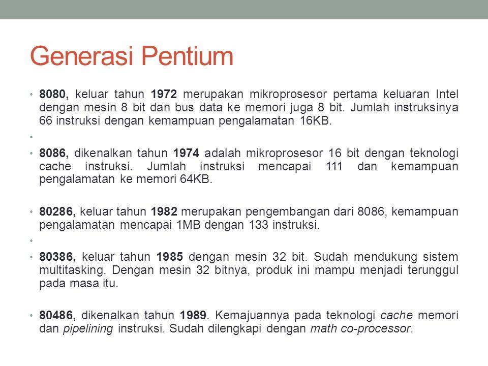 Generasi Pentium 8080, keluar tahun 1972 merupakan mikroprosesor pertama keluaran Intel dengan mesin 8 bit dan bus data ke memori juga 8 bit. Jumlah i