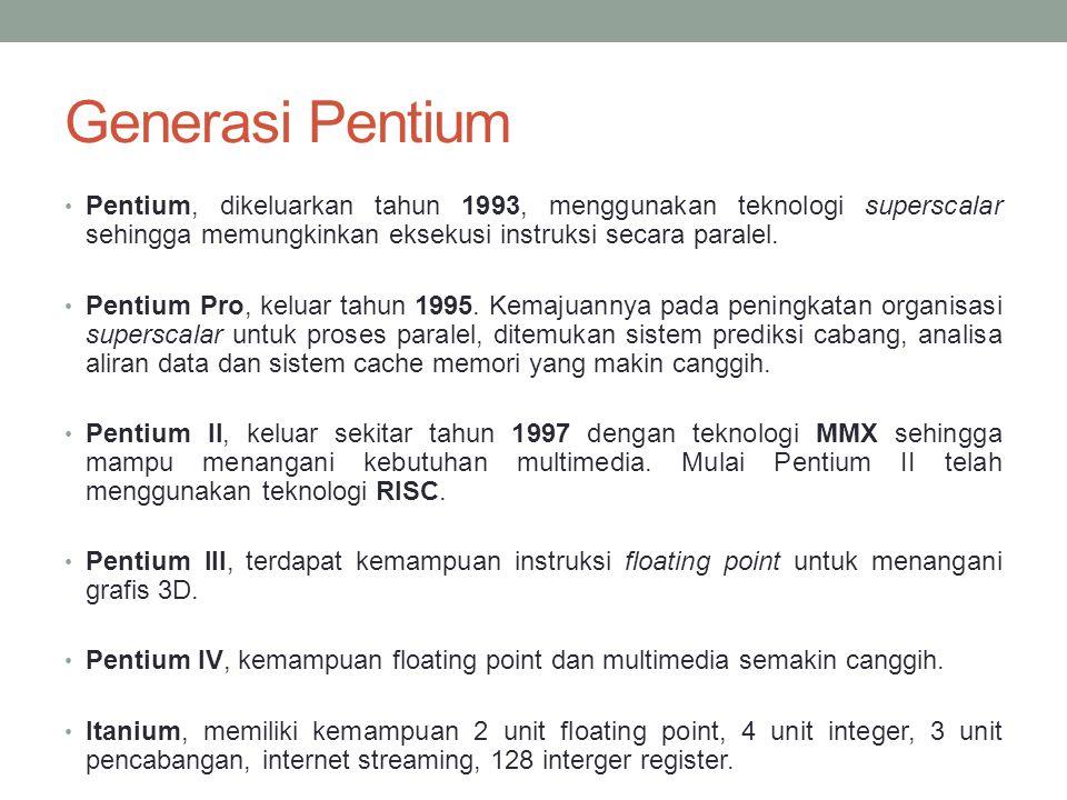 Generasi Pentium Pentium, dikeluarkan tahun 1993, menggunakan teknologi superscalar sehingga memungkinkan eksekusi instruksi secara paralel. Pentium P