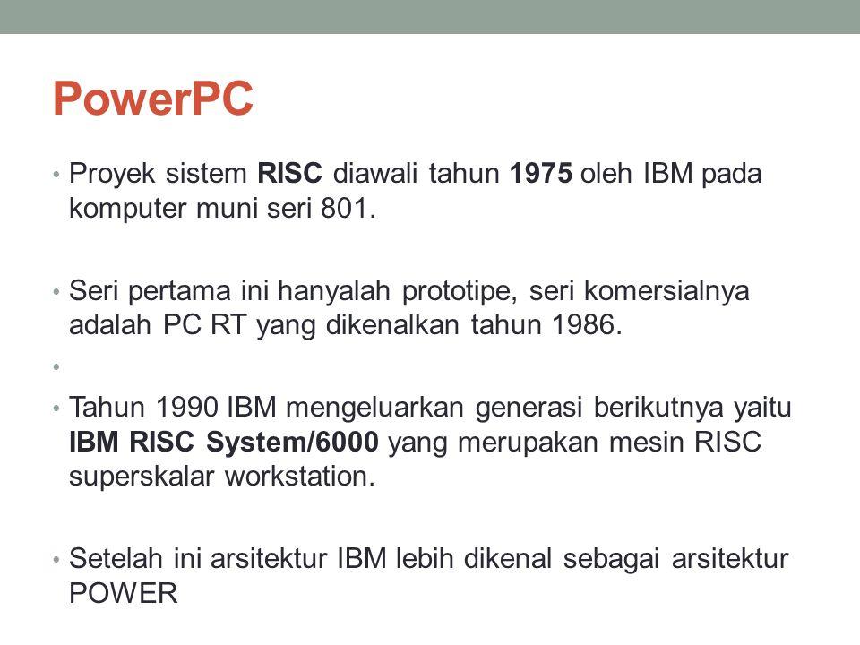 PowerPC Proyek sistem RISC diawali tahun 1975 oleh IBM pada komputer muni seri 801. Seri pertama ini hanyalah prototipe, seri komersialnya adalah PC R