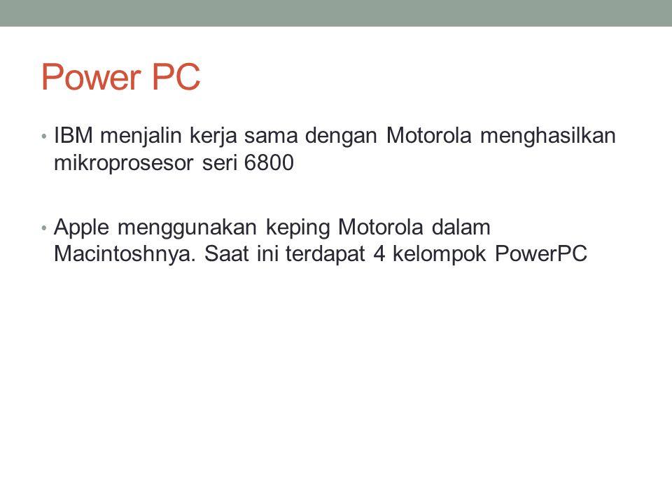 Power PC IBM menjalin kerja sama dengan Motorola menghasilkan mikroprosesor seri 6800 Apple menggunakan keping Motorola dalam Macintoshnya. Saat ini t