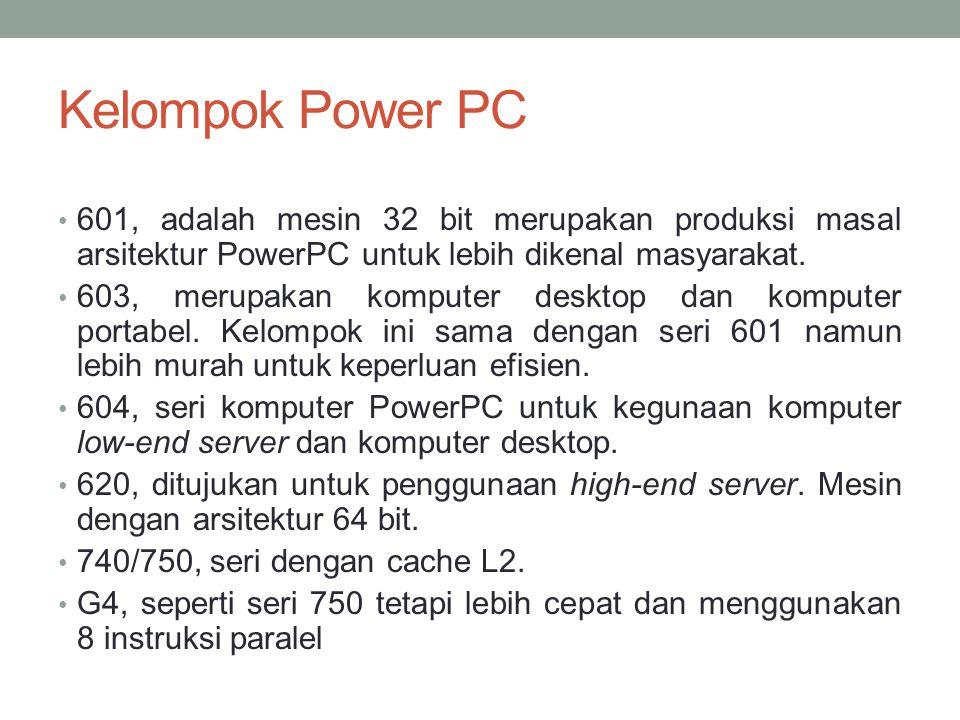 Kelompok Power PC 601, adalah mesin 32 bit merupakan produksi masal arsitektur PowerPC untuk lebih dikenal masyarakat. 603, merupakan komputer desktop