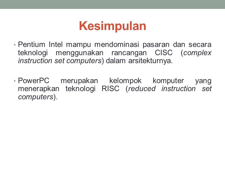 Kesimpulan Pentium Intel mampu mendominasi pasaran dan secara teknologi menggunakan rancangan CISC (complex instruction set computers) dalam arsitektu