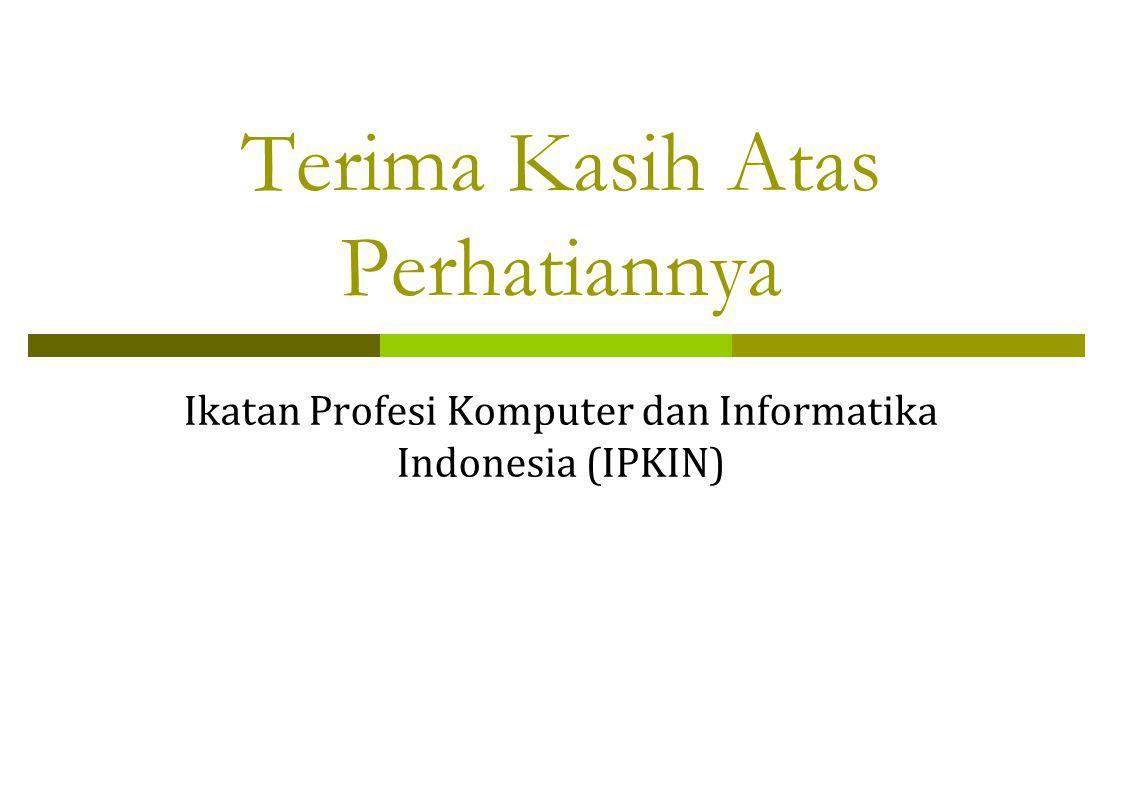 Terima Kasih Atas Perhatiannya Ikatan Profesi Komputer dan Informatika Indonesia (IPKIN)
