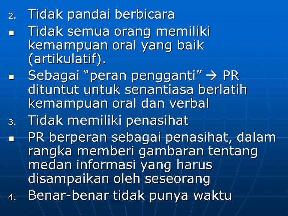 2. Tidak pandai berbicara Tidak semua orang memiliki kemampuan oral yang baik (artikulatif). Tidak semua orang memiliki kemampuan oral yang baik (arti