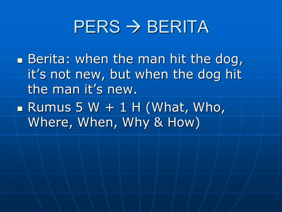 PERS  BERITA Berita: when the man hit the dog, it's not new, but when the dog hit the man it's new. Berita: when the man hit the dog, it's not new, b