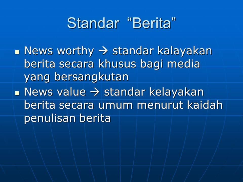 """Standar """"Berita"""" News worthy  standar kalayakan berita secara khusus bagi media yang bersangkutan News worthy  standar kalayakan berita secara khusu"""