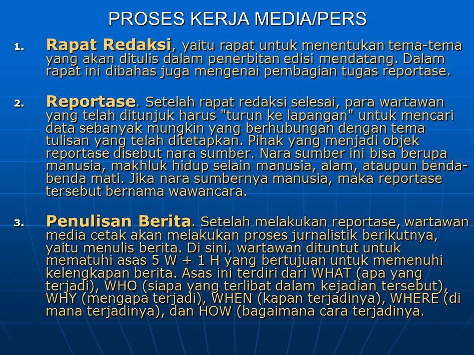 PROSES KERJA MEDIA/PERS 1. Rapat Redaksi, yaitu rapat untuk menentukan tema-tema yang akan ditulis dalam penerbitan edisi mendatang. Dalam rapat ini d