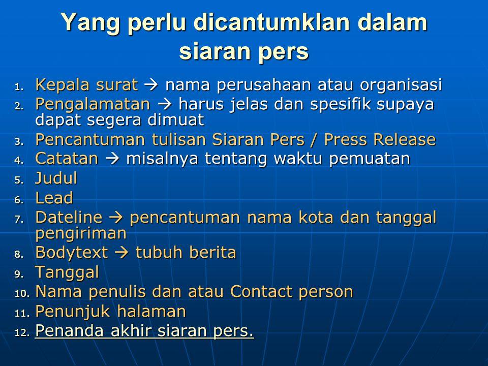 Yang perlu dicantumklan dalam siaran pers 1. Kepala surat  nama perusahaan atau organisasi 2. Pengalamatan  harus jelas dan spesifik supaya dapat se