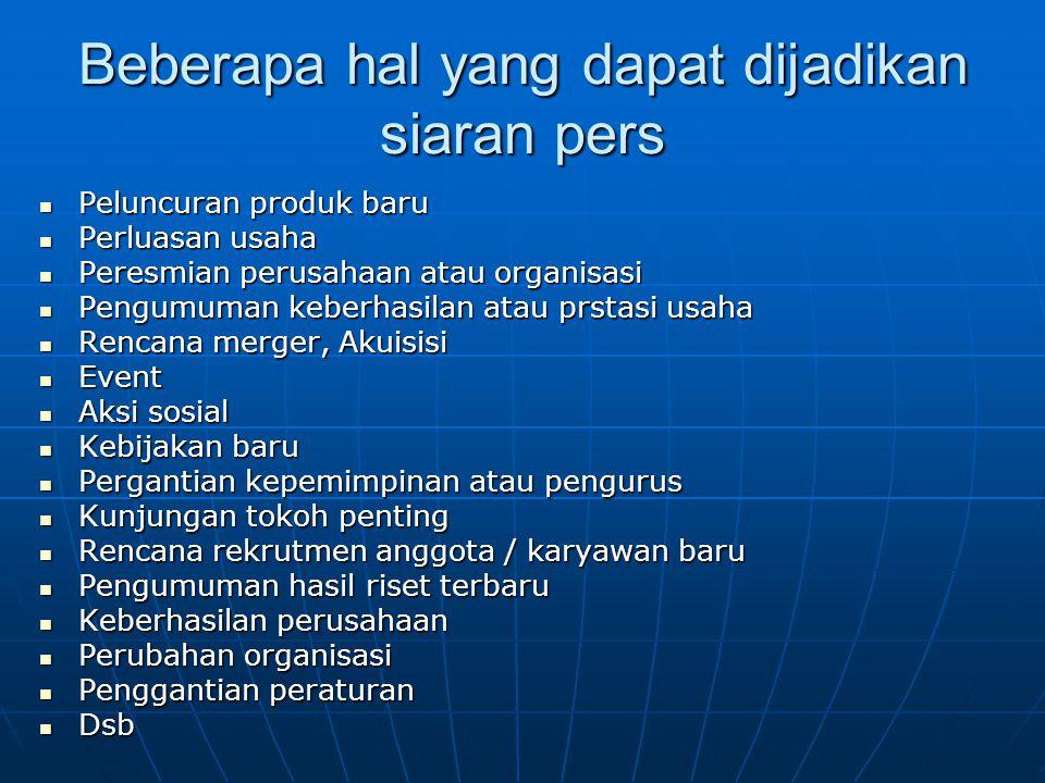 Beberapa hal yang dapat dijadikan siaran pers Peluncuran produk baru Peluncuran produk baru Perluasan usaha Perluasan usaha Peresmian perusahaan atau