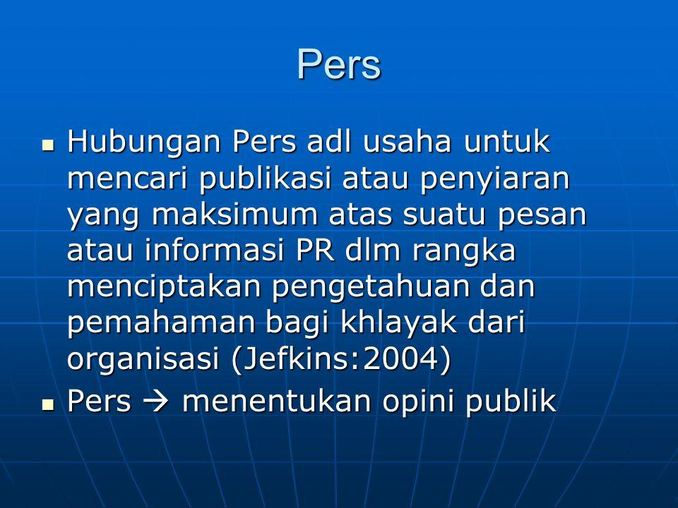 Pers Hubungan Pers adl usaha untuk mencari publikasi atau penyiaran yang maksimum atas suatu pesan atau informasi PR dlm rangka menciptakan pengetahua