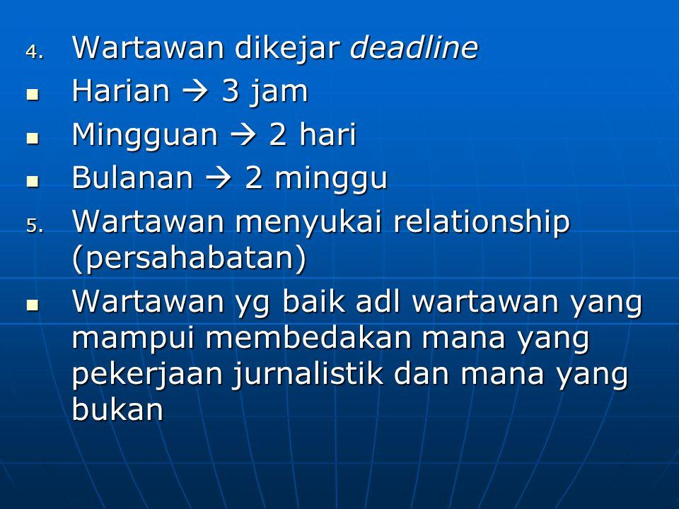 4. Wartawan dikejar deadline Harian  3 jam Harian  3 jam Mingguan  2 hari Mingguan  2 hari Bulanan  2 minggu Bulanan  2 minggu 5. Wartawan menyu