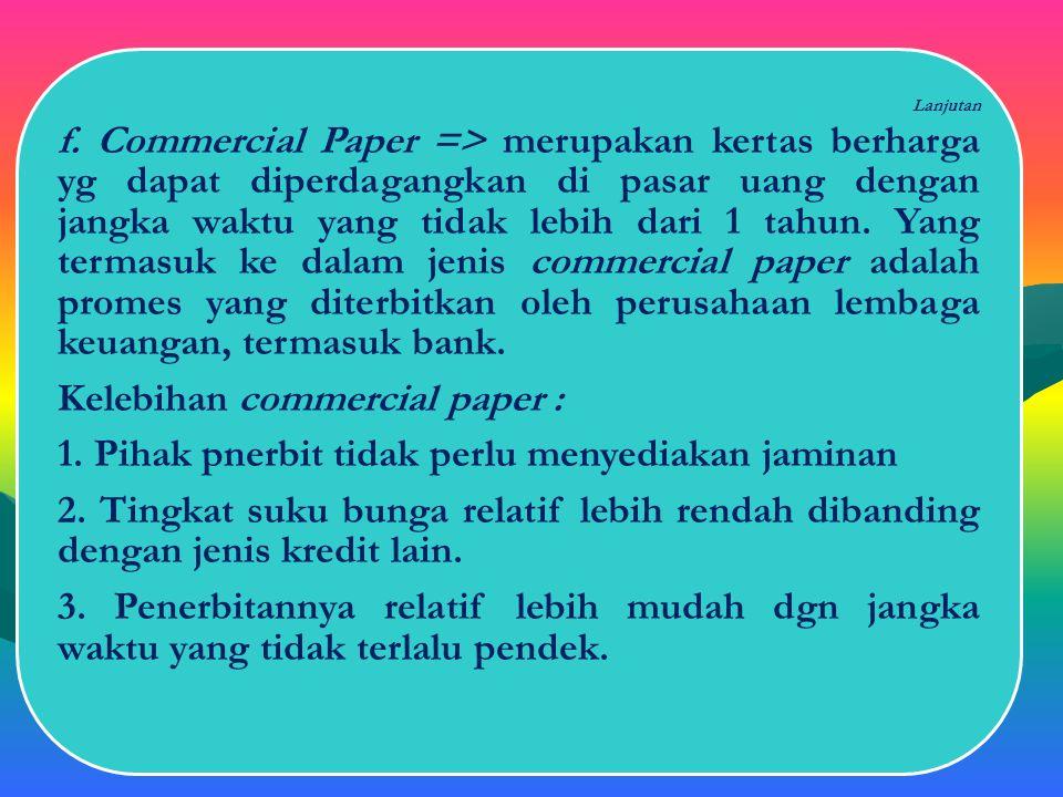 lanjutan d. Surat Berharga Pasar Uang (SPBU) => penerbitan warkat-warkat yang berupa wesel atau promes dengan jangka waktu 30 hari sampai 180 hari.. e