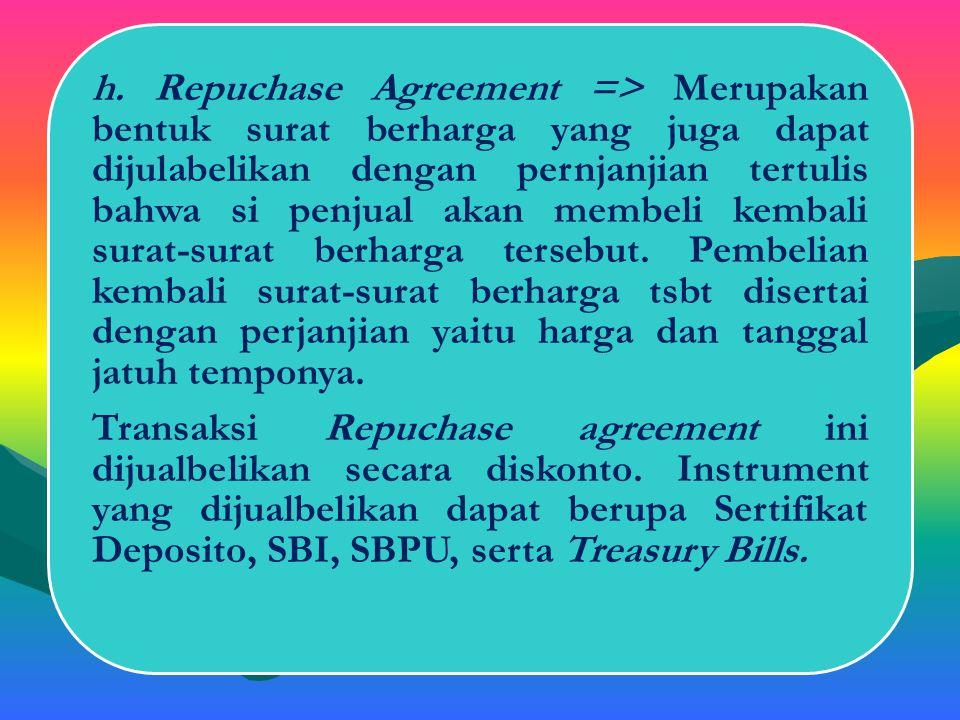 g. Treasury Bills => merupakan instrumen pasar modal yang diterbitkan oleh Bank Sentral dengan jangka waktu paling lama 1 tahun. Penerbitan trasury bi