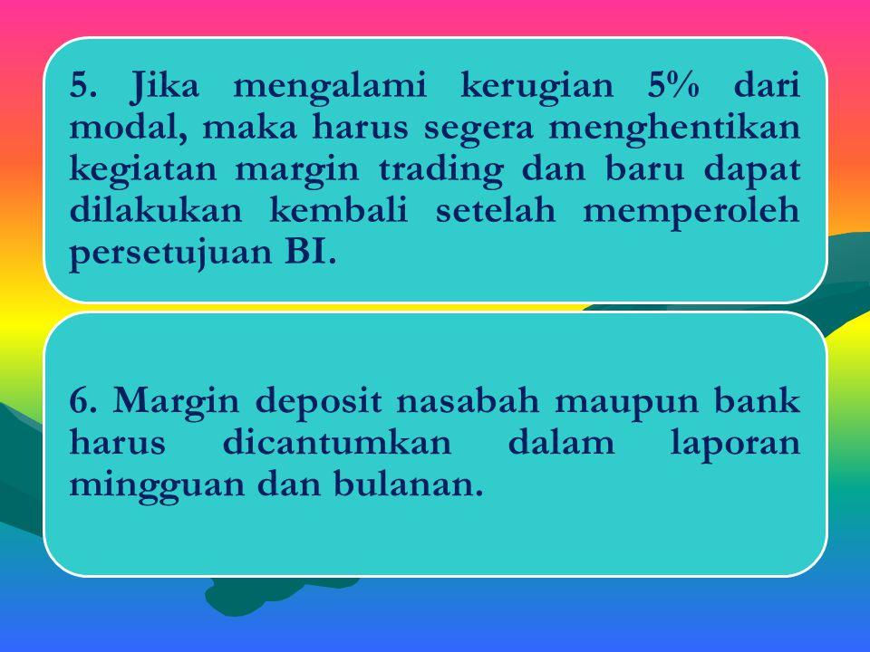 Persyaratan Margin Trading 1. Dilaksanakan berdasarkan: a)Kebijaksanaan direksi bank b)Suatu kontrak yang telah disetujui sebelumnya. 2. Margin tradin