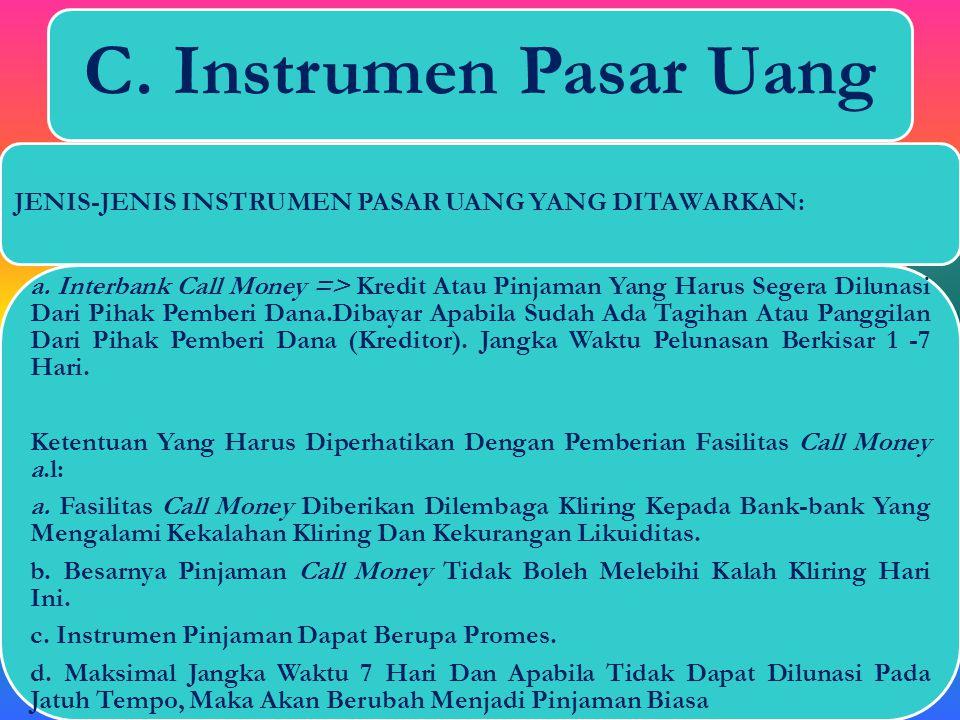 Jenis-jenis instrumen pasar uang yang ditawarkan:A. Interbank Call Money =>B. Sertifikat Bank Indonesia (SBI)C. Sertifikat DepositoD. Surat Berharga P