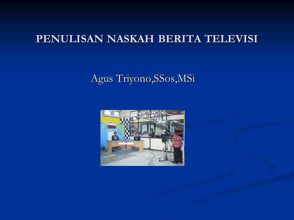 RUMUS 5 C PENULISAN NASKAH BERITA TV 1.Conversational (Gaya bahasa bertutur spt percakapan sehari-hari) 2.