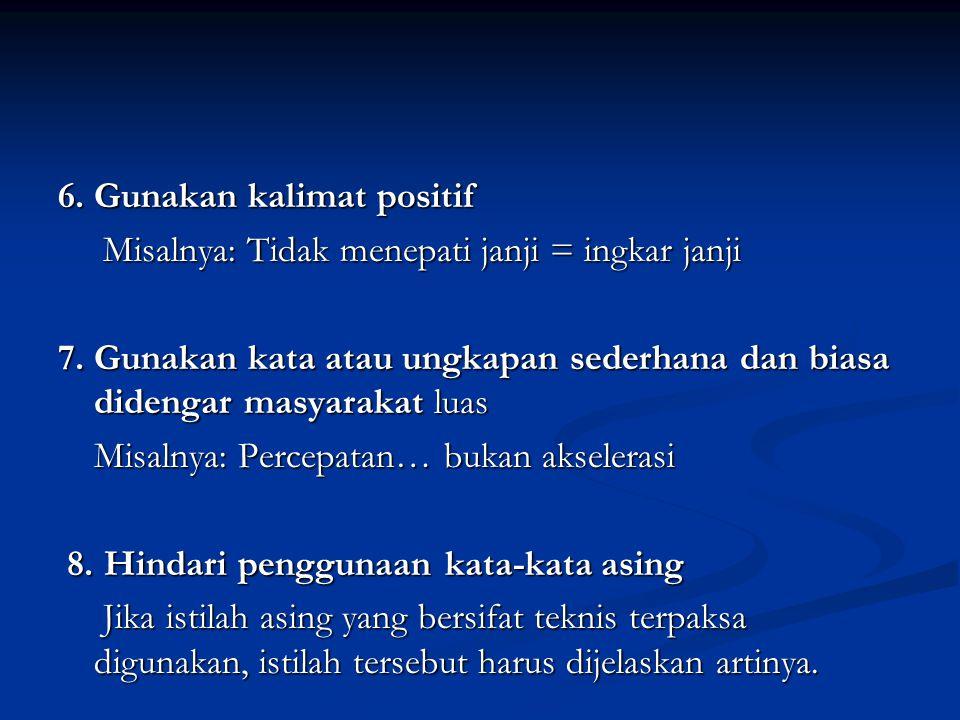 6. Gunakan kalimat positif Misalnya: Tidak menepati janji = ingkar janji Misalnya: Tidak menepati janji = ingkar janji 7. Gunakan kata atau ungkapan s