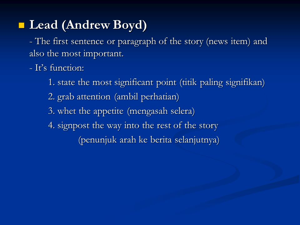 Lead (Andrew Boyd) Lead (Andrew Boyd) - The first sentence or paragraph of the story (news item) and also the most important. - It's function: - It's
