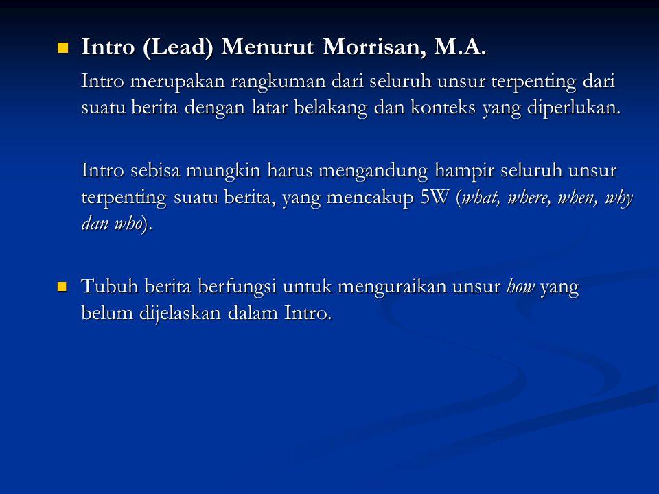 Intro (Lead) Menurut Morrisan, M.A. Intro (Lead) Menurut Morrisan, M.A. Intro merupakan rangkuman dari seluruh unsur terpenting dari suatu berita deng