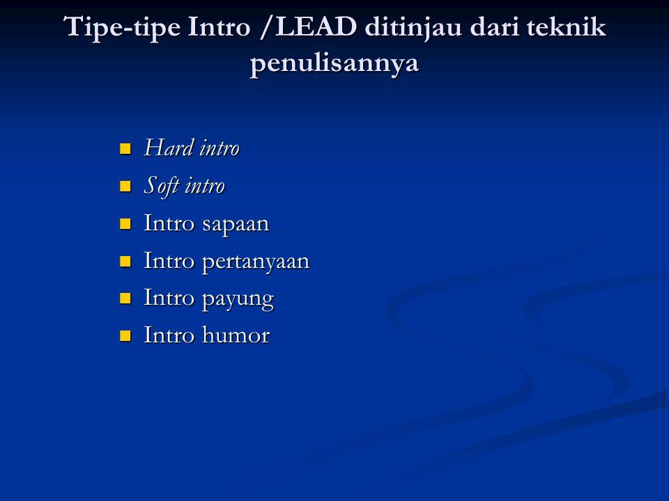 Tipe-tipe Intro /LEAD ditinjau dari teknik penulisannya Tipe-tipe Intro /LEAD ditinjau dari teknik penulisannya Hard intro Hard intro Soft intro Soft