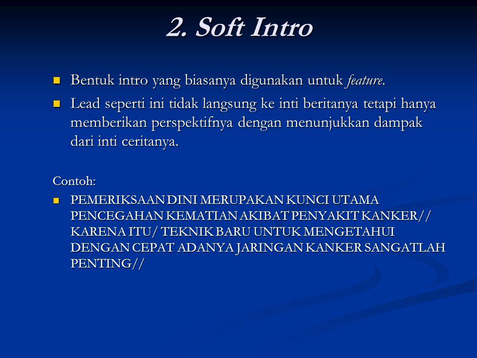 2. Soft Intro Bentuk intro yang biasanya digunakan untuk feature. Bentuk intro yang biasanya digunakan untuk feature. Lead seperti ini tidak langsung