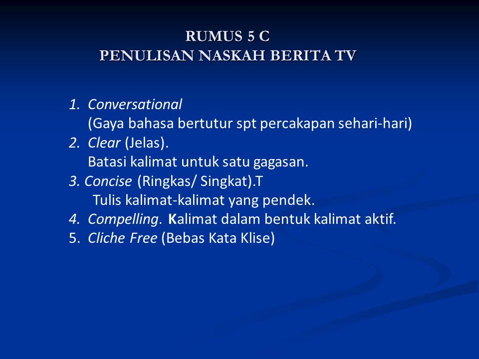 RUMUS 5 C PENULISAN NASKAH BERITA TV 1.Conversational (Gaya bahasa bertutur spt percakapan sehari-hari) 2. Clear (Jelas). Batasi kalimat untuk satu ga