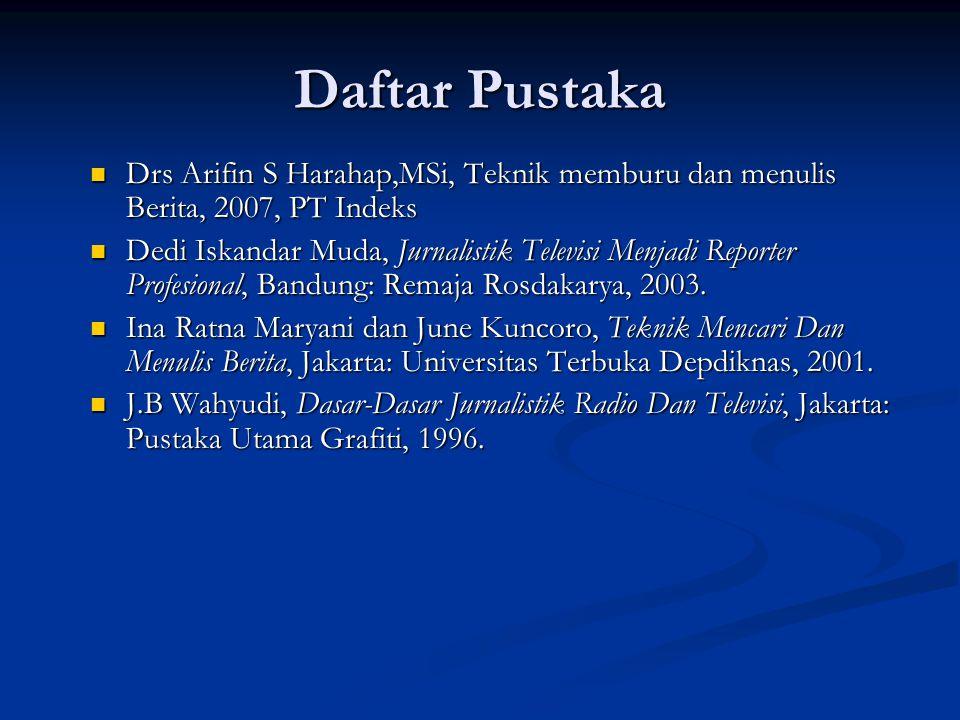 Daftar Pustaka Drs Arifin S Harahap,MSi, Teknik memburu dan menulis Berita, 2007, PT Indeks Drs Arifin S Harahap,MSi, Teknik memburu dan menulis Berit