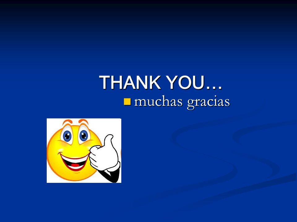 THANK YOU… muchas gracias muchas gracias
