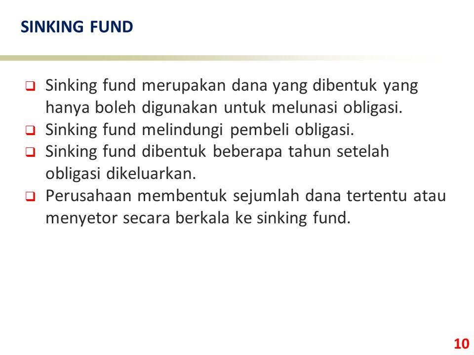 10 SINKING FUND  Sinking fund merupakan dana yang dibentuk yang hanya boleh digunakan untuk melunasi obligasi.