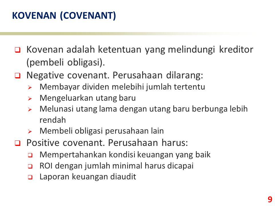 9 KOVENAN (COVENANT)  Kovenan adalah ketentuan yang melindungi kreditor (pembeli obligasi).
