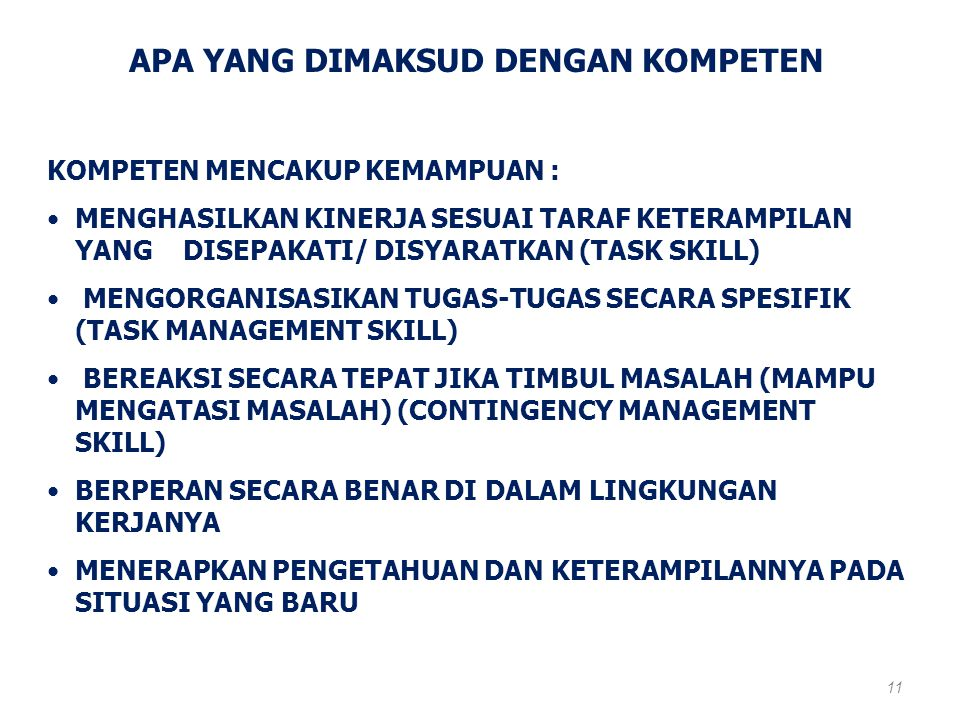 5 DIMENSI KOMPETENSI 10 TASK SKILL TRANSFER SKILL TASK MANAGEMENT SKILL JOB/ROLE ENVIRONMENT SKILL CONTINGENCY MANAGEMENT SKILL