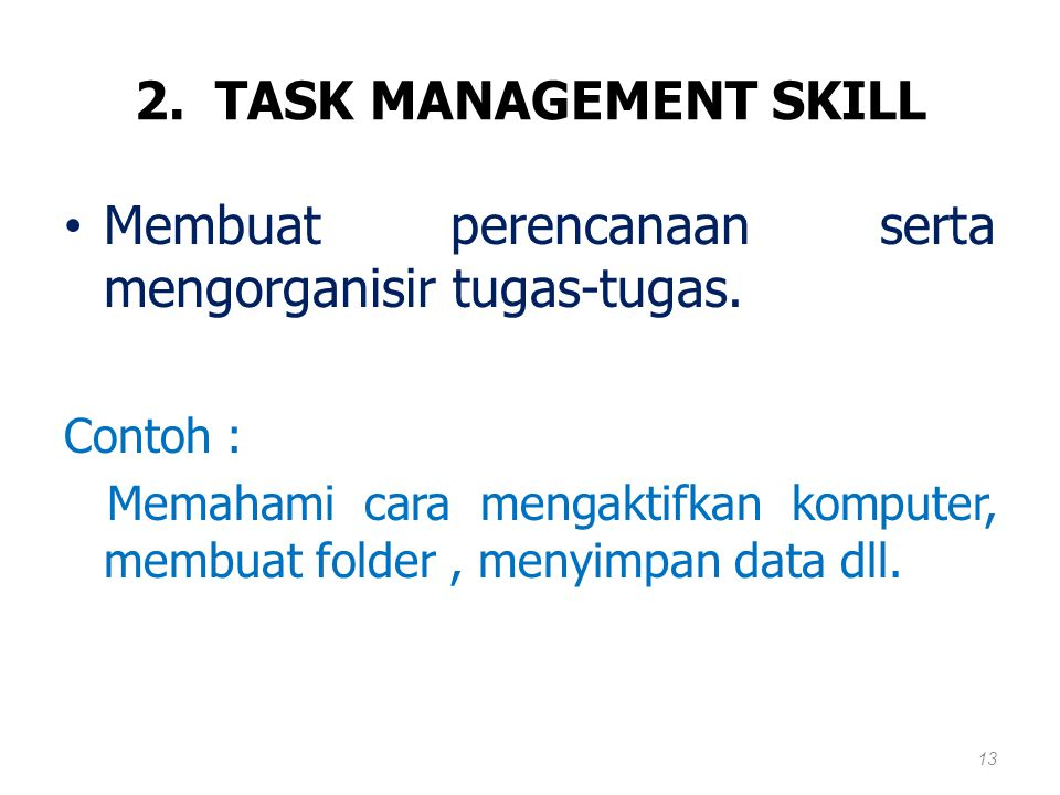 """1. TASK SKILL Melaksanakan tugas pekerjaannya sesuai dengan standar yang disyaratkan di tempat kerja. Contoh : """"mengoperasikan komputer """" 12"""