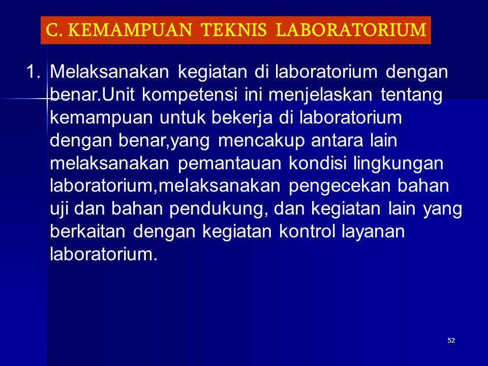 51 6. mengusai standar prosedur operasional bekerja di laboratorium; 7. menguasai aspek-aspek keamanan dan keselamatan kerja di laboratorium; 8. mengu