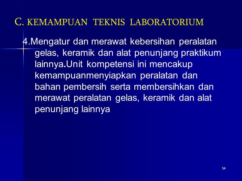 53 C. KEMAMPUAN TEKNIS LABORATORIUM 2. Mengatur kebersihan dan menyiapkan laboratorium untuk kegiatan praktikum rutin. Unit kompetensi ini mencakup ke