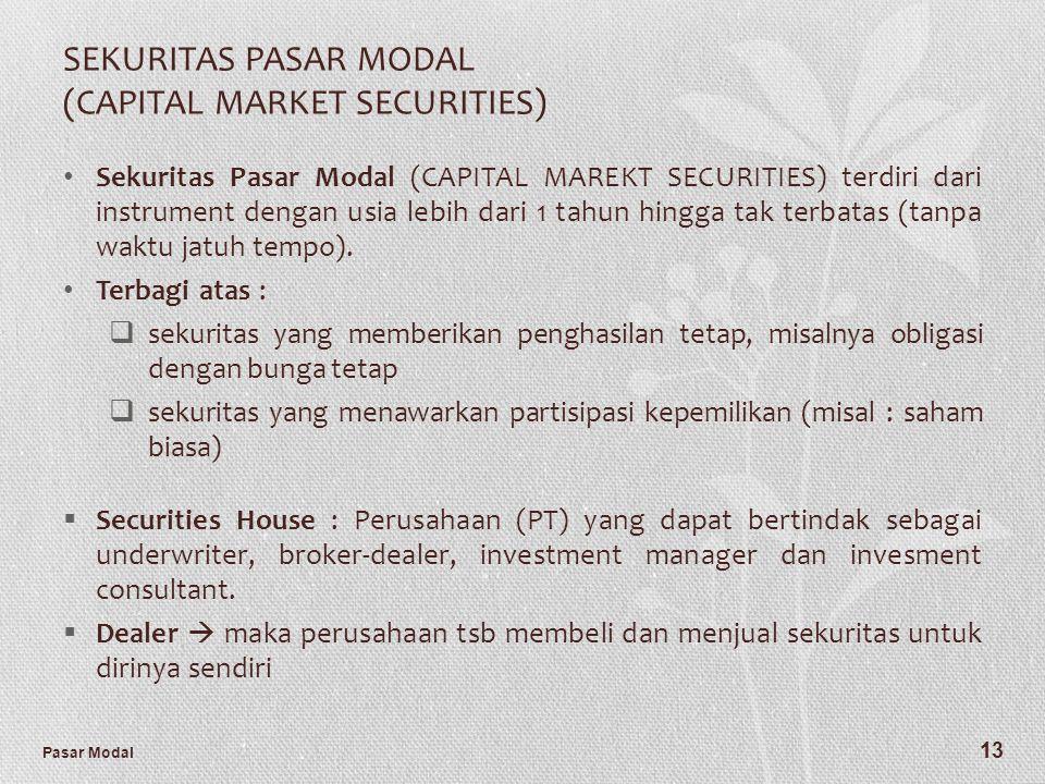 Pasar Modal 13 SEKURITAS PASAR MODAL (CAPITAL MARKET SECURITIES) Sekuritas Pasar Modal (CAPITAL MAREKT SECURITIES) terdiri dari instrument dengan usia