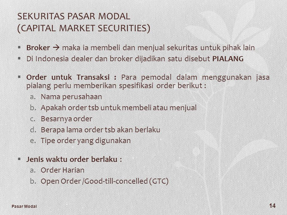 Pasar Modal 14 SEKURITAS PASAR MODAL (CAPITAL MARKET SECURITIES)  Broker  maka ia membeli dan menjual sekuritas untuk pihak lain  Di Indonesia deal