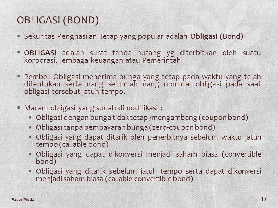 Pasar Modal 17 OBLIGASI (BOND)  Sekuritas Penghasilan Tetap yang popular adalah Obligasi (Bond)  OBLIGASI adalah surat tanda hutang yg diterbitkan o