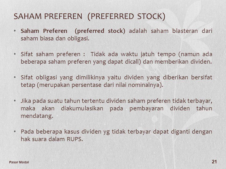 Pasar Modal 21 SAHAM PREFEREN (PREFERRED STOCK) Saham Preferen (preferred stock) adalah saham blasteran dari saham biasa dan obligasi. Sifat saham pre