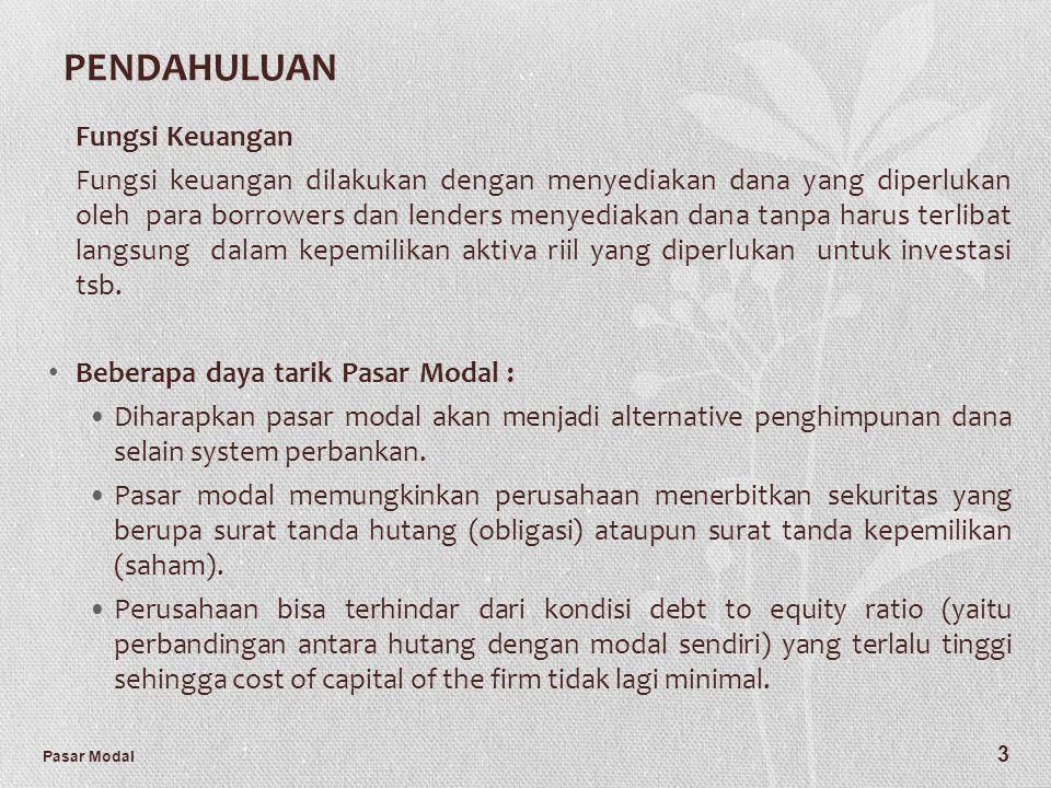 Pasar Modal 3 PENDAHULUAN Fungsi Keuangan Fungsi keuangan dilakukan dengan menyediakan dana yang diperlukan oleh para borrowers dan lenders menyediaka