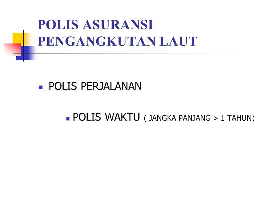POLIS ASURANSI PENGANGKUTAN LAUT POLIS PERJALANAN POLIS WAKTU ( JANGKA PANJANG > 1 TAHUN)