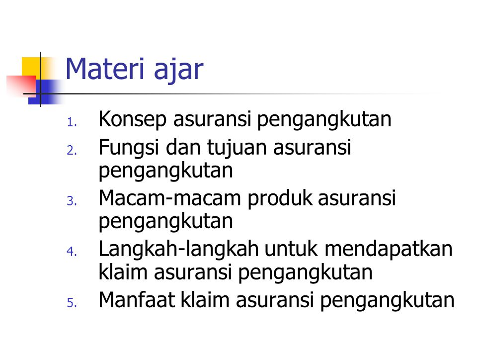 Materi ajar 1. Konsep asuransi pengangkutan 2. Fungsi dan tujuan asuransi pengangkutan 3. Macam-macam produk asuransi pengangkutan 4. Langkah-langkah