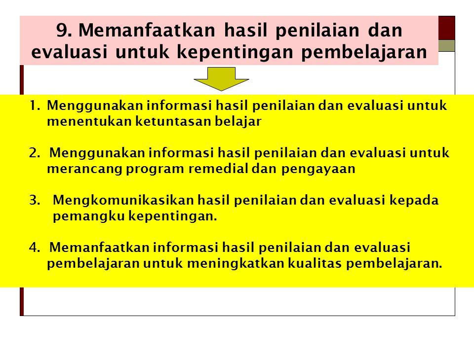 9. Memanfaatkan hasil penilaian dan evaluasi untuk kepentingan pembelajaran 1.Menggunakan informasi hasil penilaian dan evaluasi untuk menentukan ketu