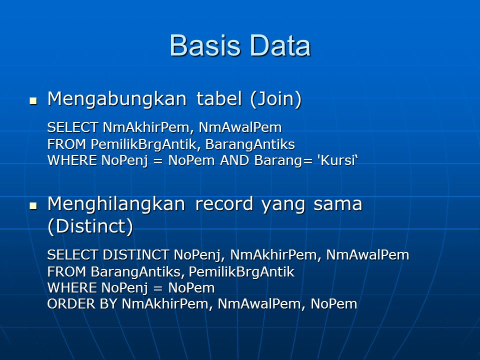 Basis Data Mengabungkan tabel (Join) Mengabungkan tabel (Join) SELECT NmAkhirPem, NmAwalPem FROM PemilikBrgAntik, BarangAntiks WHERE NoPenj = NoPem AN