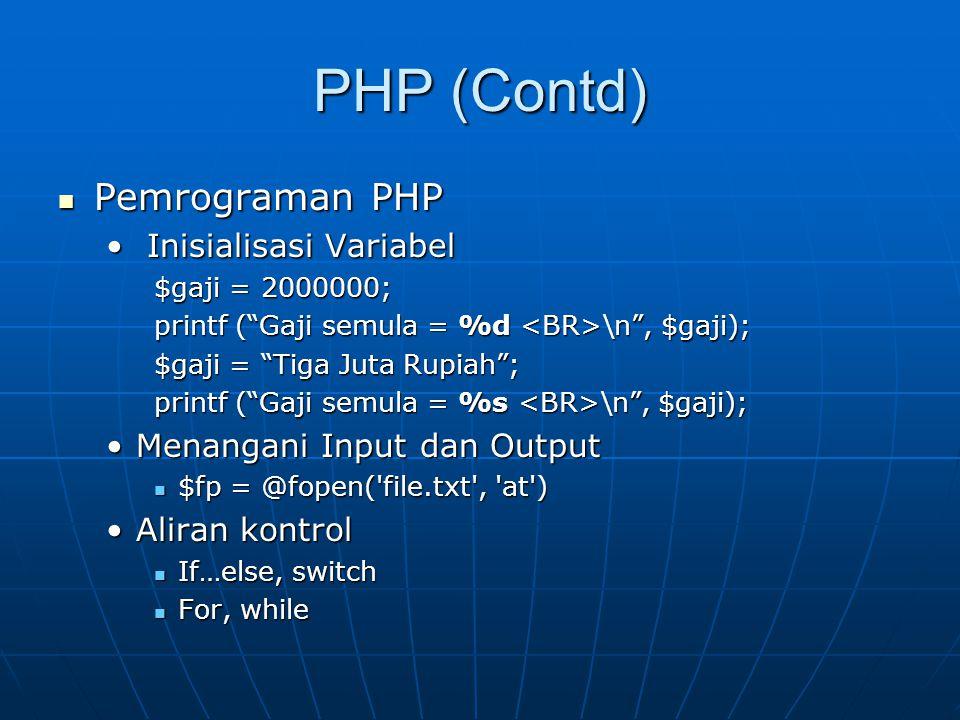 "PHP (Contd) Pemrograman PHP Pemrograman PHP Inisialisasi Variabel Inisialisasi Variabel $gaji = 2000000; printf (""Gaji semula = %d \n"", $gaji); $gaji"