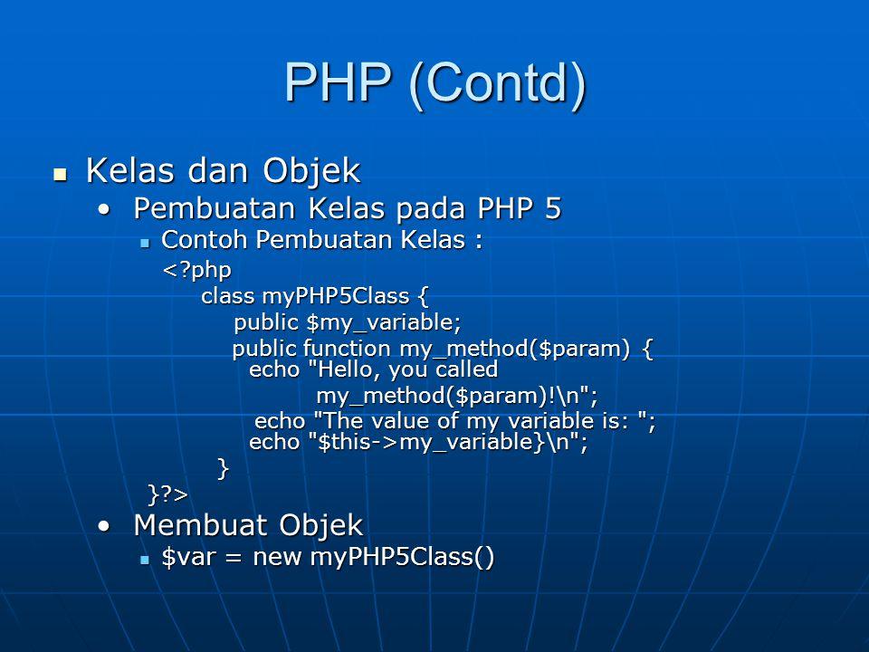 PHP (Contd) Kelas dan Objek Kelas dan Objek Pembuatan Kelas pada PHP 5 Pembuatan Kelas pada PHP 5 Contoh Pembuatan Kelas : Contoh Pembuatan Kelas :<?p
