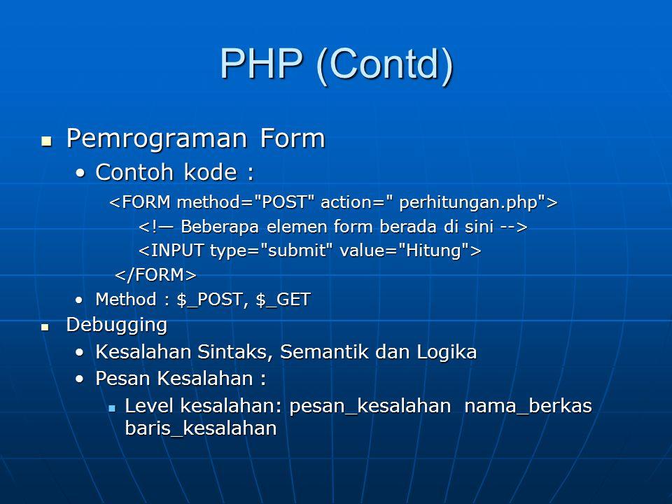 PHP (Contd) Pemrograman Form Pemrograman Form Contoh kode :Contoh kode : Method : $_POST, $_GETMethod : $_POST, $_GET Debugging Debugging Kesalahan Si