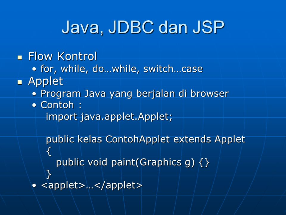 Java, JDBC dan JSP Flow Kontrol Flow Kontrol for, while, do…while, switch…casefor, while, do…while, switch…case Applet Applet Program Java yang berjal