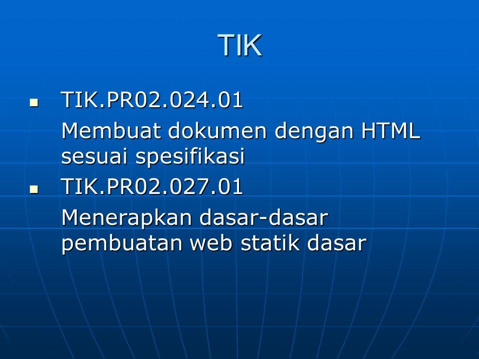 TIK TIK.PR02.024.01 TIK.PR02.024.01 Membuat dokumen dengan HTML sesuai spesifikasi TIK.PR02.027.01 TIK.PR02.027.01 Menerapkan dasar-dasar pembuatan we