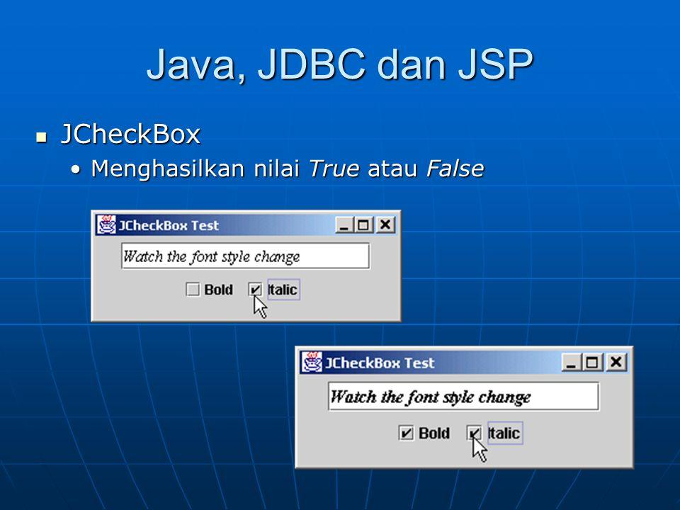 Java, JDBC dan JSP JCheckBox JCheckBox Menghasilkan nilai True atau FalseMenghasilkan nilai True atau False